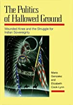 The Politics of Hallowed Ground: Wounded Knee and the Struggle for Indian Sovereignty by Gonzalez Mario Cook-Lynn Elizabeth (1999-01-01) Hardcover