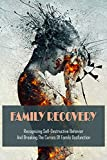 Family Recovery: Recognizing Self-Destructive Behavior & Breaking The Curses Of Family Dysfunction: Dysfunctional Family Characteristics (English Edition)