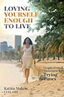 Loving Yourself Enough to Live: Inspirational Messages for Trying Times
