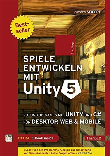 Spiele entwickeln mit Unity 5: 2D- und 3D-Games mit Unity und C# für Desktop, Web & Mobile