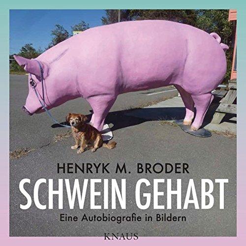 Schwein gehabt: Eine Autobiografie in Bildern - Mit Essays von Elke Schmitter und Leon de Winter
