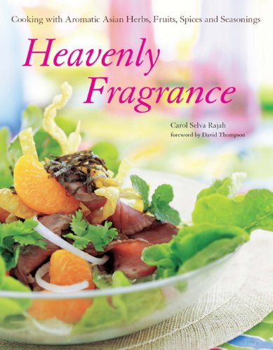 Heavenly Fragrance: Cooking with Aromatic Asian Herbs, Fruits, Spices and Seasonings (English...