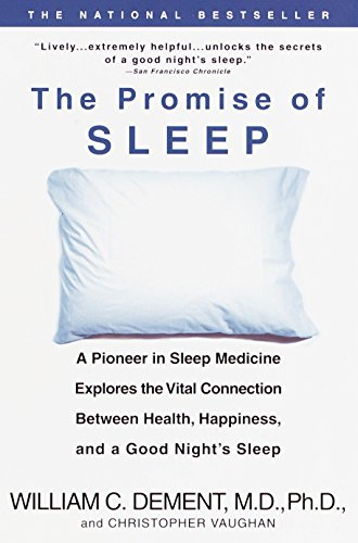 The Promise of Sleep: A Pioneer in Sleep Medicine Explores the Vital Connection Between Health, Happiness, and a Good Ni