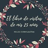 El Libro De Visitas De Mis 25 Anos: Feliz Cumpleaños, Libro de visitas para fiesta, regalos originales para hombre y mujer, registro para ... de los invitados,120 páginas (21.59*21.59 cm)