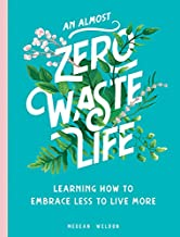 An (Almost) Zero-Waste Life: Learning How to Embrace Less to Live More