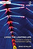Living the Lighting Life: A Guide to a Career in Entertainment Lighting (English Edition)