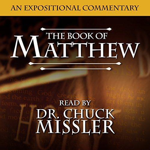 The Book of Matthew: A Commentary                   By:                                                                                                                                 Chuck Missler                               Narrated by:                                                                                                                                 Chuck Missler                      Length: 23 hrs and 1 min     22 ratings     Overall 5.0