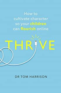 THRIVE: How to Cultivate Character So Your Children Can Flourish Online