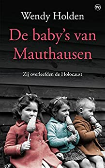 De baby's van Mauthausen: Zij overleefden de Holocaust van [Wendy Holden, Bonella Beusekom, Erica Rijsewijk]