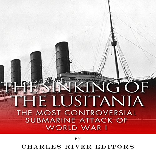 Couverture de The Sinking of the Lusitania: The Most Controversial Submarine Attack of World War I