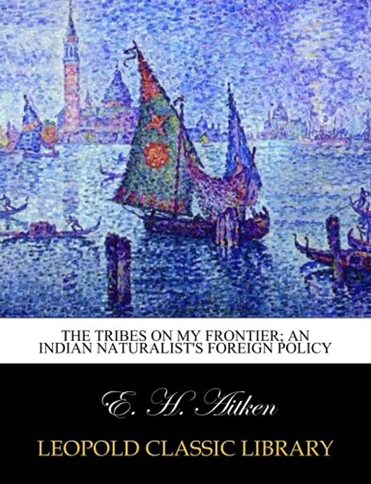 不純鼻アプライアンスThe tribes on my frontier; an Indian naturalist's foreign policy