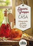 Liquori e grappe fatti in casa. Le buone ricette con frutta, erbe e spezie di stagione