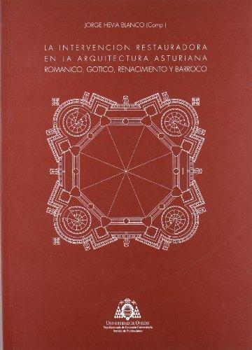 La intervención restauradora en la arquitectura asturiana. Románico, Gótico, Ranacimiento y BCrroco