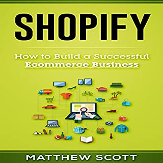 Shopify: How to Build a Successful Ecommerce Business                   Written by:                                                                                                                                 Matthew Scott                               Narrated by:                                                                                                                                 Jared Whack                      Length: 3 hrs and 25 mins     2 ratings     Overall 4.0