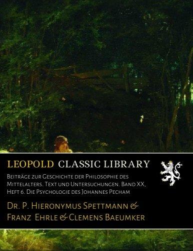 Beiträge zur Geschichte der Philosophie des Mittelalters. Text und Untersuchungen. Band XX, Heft 6. Die Psychologie des Johannes Pecham