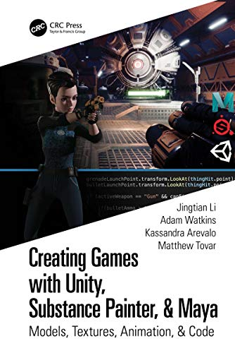 Creating Games with Unity, Substance Painter, & Maya: Models, Textures, Animation, & Code (English Edition)
