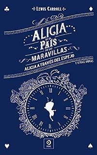 ALICIA EN EL PAÍS DE LAS MARAVILLAS / ALICIA A TRAVÉS DEL ESPEJO Y OTRAS OBRAS