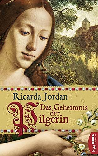 Das Geheimnis der Pilgerin: Historischer Roman