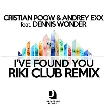 I've Found You  (Riki Club Remix)