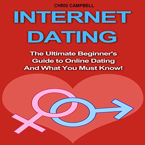 Internet Dating: The Ultimate Beginner's Guide to Online Dating and What You Must Know! Titelbild