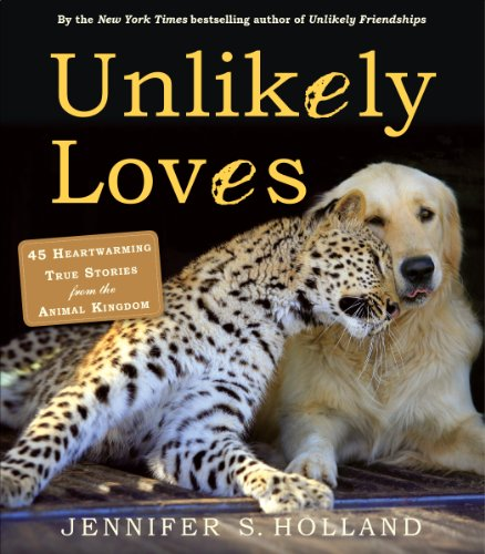 Compare Textbook Prices for Unlikely Loves: 43 Heartwarming True Stories from the Animal Kingdom Unlikely Friendships None Edition ISBN 9780761174424 by Holland, Jennifer S.