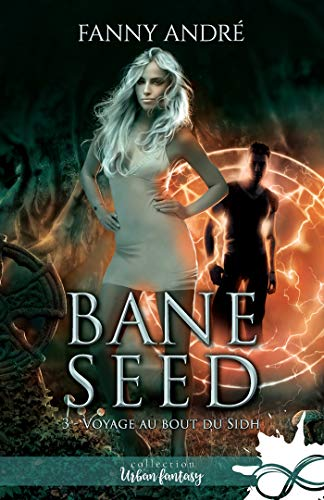 Voyage au bout du Sidh: Bane Seed, T3
