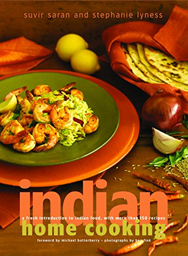 Indian Home Cooking: A Fresh Introduction to Indian Food, with More Than 150 Recipes: A Cookbook