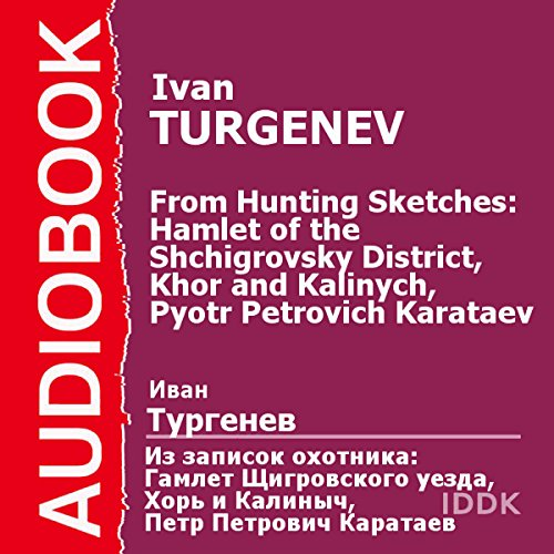 From Hunting Sketches: Hamlet of the Shchigrovsky District, Khor and Kalinych, Pyotr Petrovich Karataev [Russian Edition] audiobook cover art