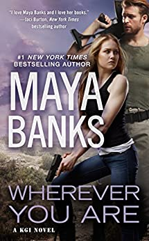 Wherever You Are (A KGI Novel Book 12) by [Maya Banks]