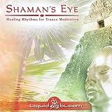 Shaman's Eye: Healing Rhythms for Trance Meditation by Liquid Bloom (2007-01-30)