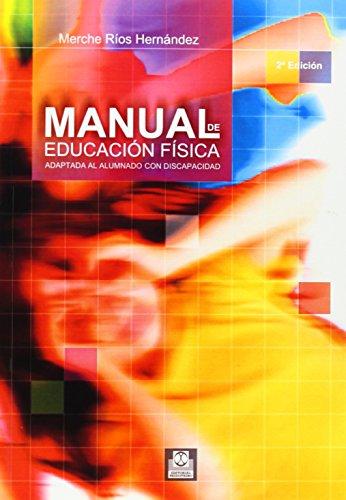 Manual de Educación Fisica Adaptada al Alumnado Con Discapacidad (Educación Física / Pedagogía / Juegos)