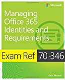 Exam Ref 70-346 Managing Office 365 Identities and Requirements by Orin Thomas (2015-07-04)