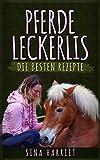 Pferde Leckerlis selbst gemacht - die besten Rezepte, Pferde füttern leicht und gesund, Backen und...