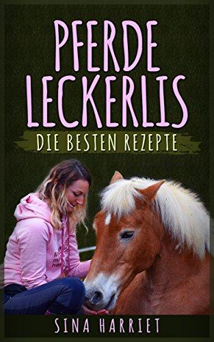 Pferde Leckerlis selbst gemacht - die besten Rezepte, Pferde füttern leicht und gesund, Backen und Kochen für Pferde