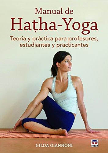 Manual De Hatha. Yoga: Teoría y práctica para profesores, estudiantes y practicantes