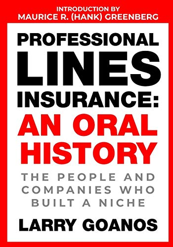 Compare Textbook Prices for Professional Lines Insurance, An Oral History: The People and Companies Who Built a Niche  ISBN 9780985896690 by Goanos, Larry