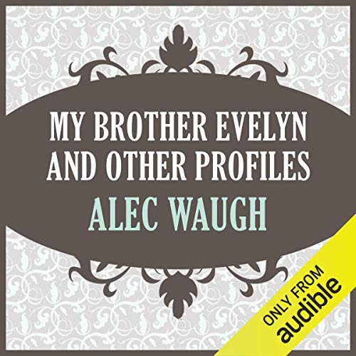 My Brother Evelyn and Other Profiles                   By:                                                                                                                                 Alec Waugh                               Narrated by:                                                                                                                                 Maxwell Caulfield                      Length: 11 hrs and 31 mins     Not rated yet     Overall 0.0