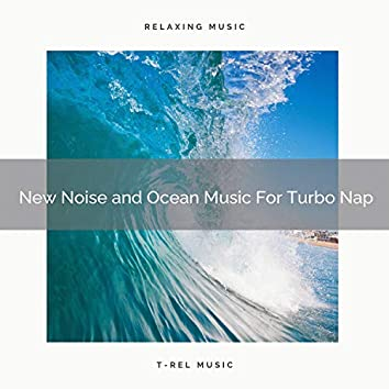 New Noise and Ocean Music For Turbo Nap