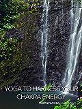 Yoga to Harness Your Chakra Energy