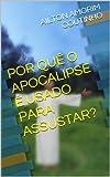 POR QUÊ O APOCALIPSE É USADO PARA ASSUSTAR? (Portuguese Edition)