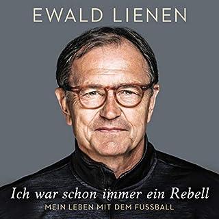 Ich war schon immer ein Rebell     Mein Leben mit dem Fußball              Autor:                                                                                                                                 Ewald Lienen                               Sprecher:                                                                                                                                 Achim Buch                      Spieldauer: 14 Std. und 10 Min.     23 Bewertungen     Gesamt 4,5