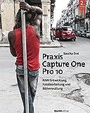 Praxis Capture One Pro 10: RAW-Entwicklung, Fotobearbeitung, Bildverwaltung