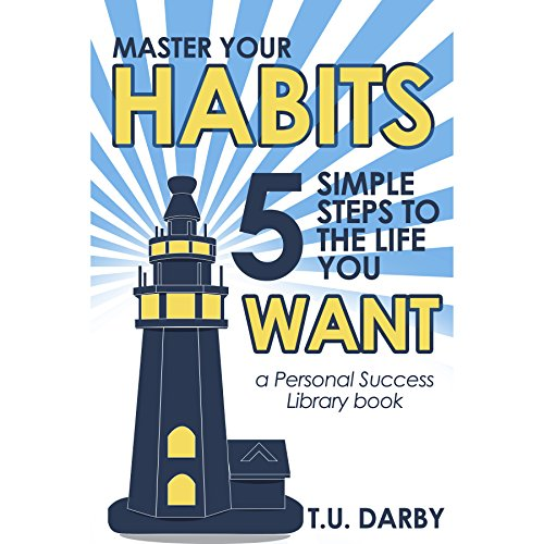 Master Your Habits: 5 Simple Steps to the Life You Want audiobook cover art