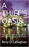 A THIEF'S OASIS: One mans battle to escape a life of crime,drugs and alcohol (English Edition)
