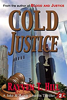 Cold Justice: A Private Investigator Murder Mystery (A Jake & Annie Lincoln Thriller Book 2) by [Rayven T. Hill]