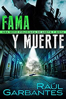 Fama y muerte: Una serie policíaca de Aneth y Goya (Crímenes en tierras violentas nº 1) (Spanish Edition) by [Raúl Garbantes, Giovanni Banfi]