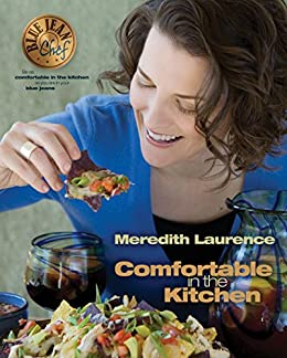 Comfortable in the Kitchen: A Blue Jean Chef Cookbook (The Blue Jean Chef 1) by [Meredith Laurence]
