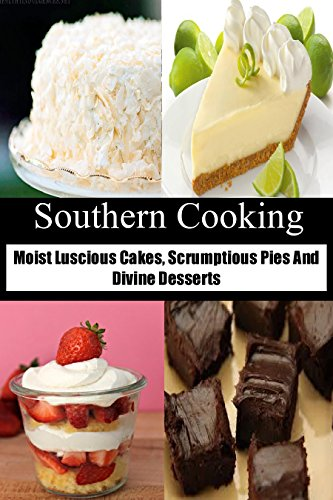 Southern Cooking: Moist Luscious Cakes, Scrumptious Pies And Divine Desserts by [Cheryl Leonard]