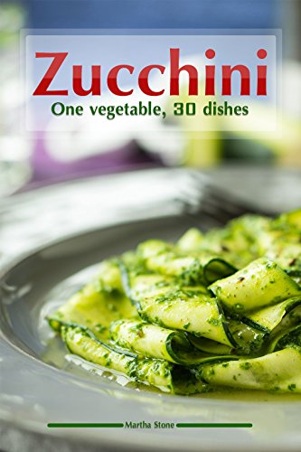 Buy Bargain Zucchini: One vegetable, 30 dishes