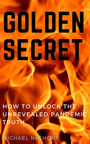 GOLDEN SECRET: HOW TO UNLOCK THE UNREVEALED PANDEMIC TRUTH (English Edition)